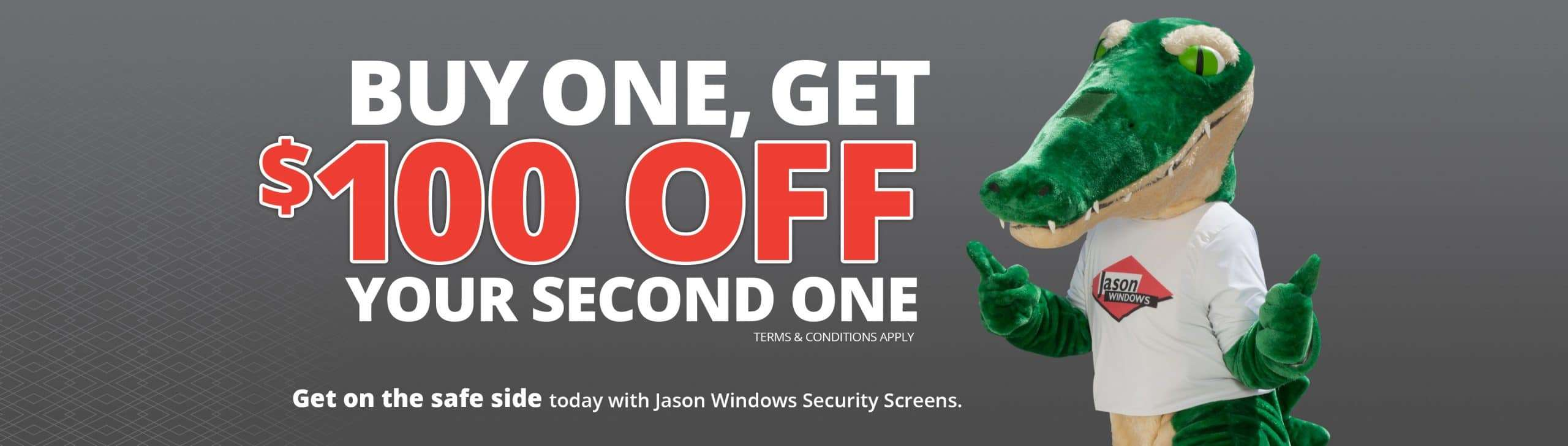 Happy Snaps the crocodile, our mascot for the Jason Security Screen range, standing next to our special offer... buy one security door, get $100 off your second security door when purchased together in the one transaction.